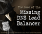 The Case of the Missing DNS Load Balancer